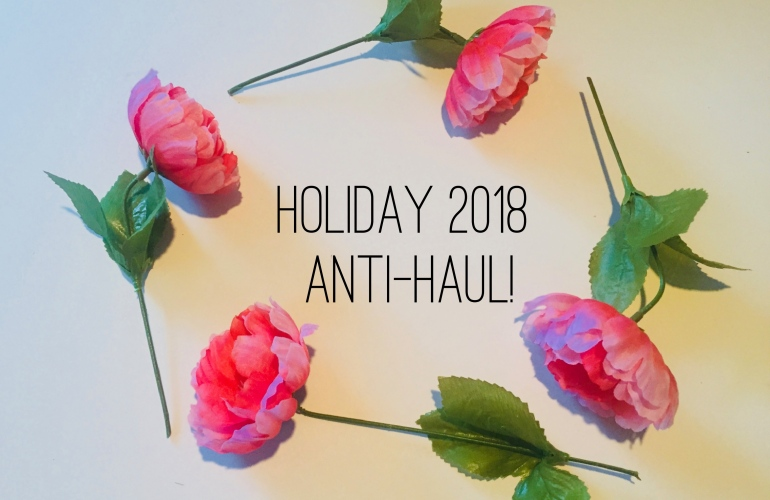 Holiday 2018 Makeup Anti-Haul | Tayler's Edit