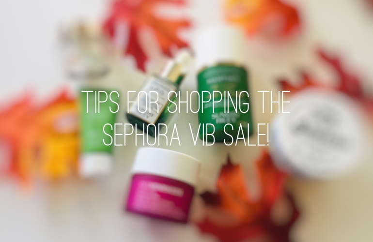 Tips for Shopping the Sephora VIB Sale | Tayler's Edit
